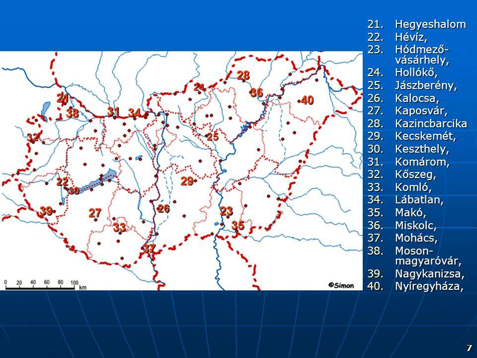Hegyeshalom Hévíz, Hódmező-vásárhely, Hollókő, Jászberény, Kalocsa, Kaposvár, Kazincbarcika. Kecskemét,