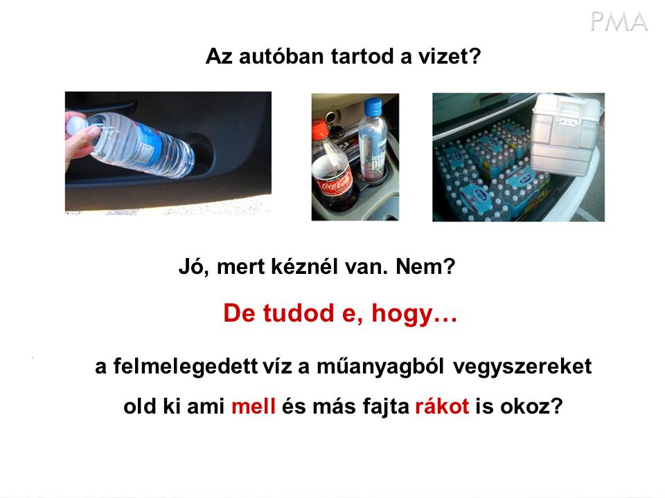 De tudod e, hogy… Az autóban tartod a vizet Jó, mert kéznél van. Nem