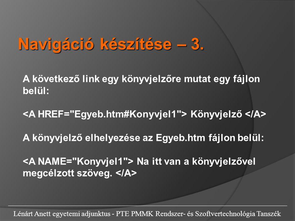 Navigáció készítése – 3. A következő link egy könyvjelzőre mutat egy fájlon belül: <A HREF= Egyeb.htm#Konyvjel1 > Könyvjelző </A>