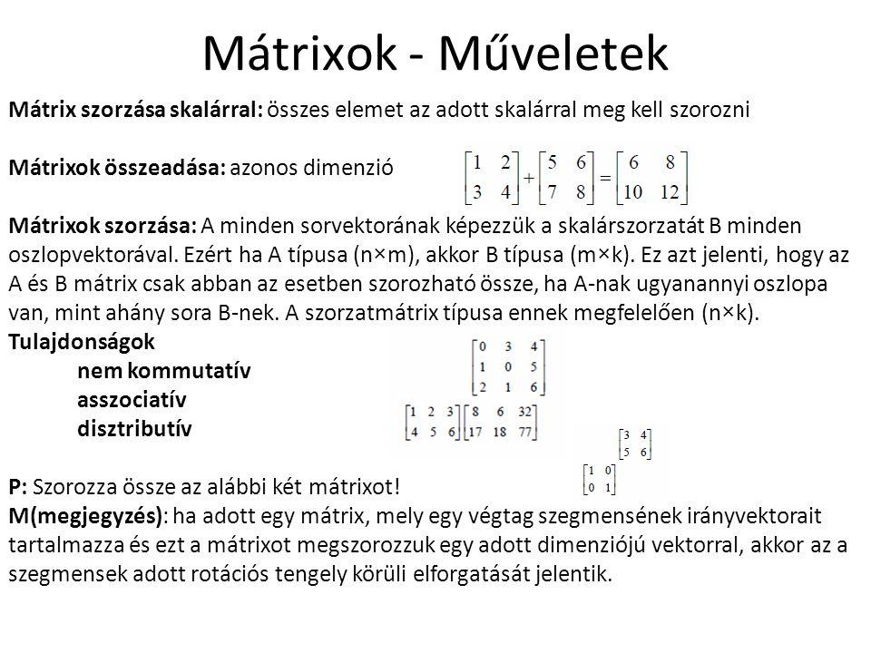 Mátrixok - Műveletek Mátrix szorzása skalárral: összes elemet az adott skalárral meg kell szorozni.