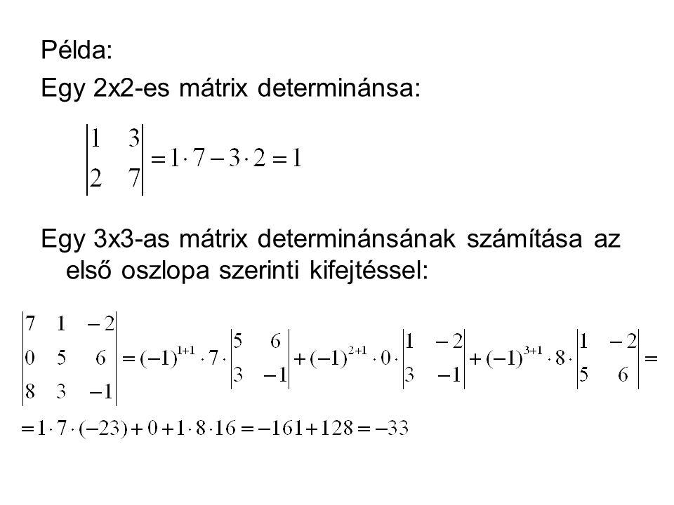 Példa: Egy 2x2-es mátrix determinánsa: Egy 3x3-as mátrix determinánsának számítása az első oszlopa szerinti kifejtéssel: