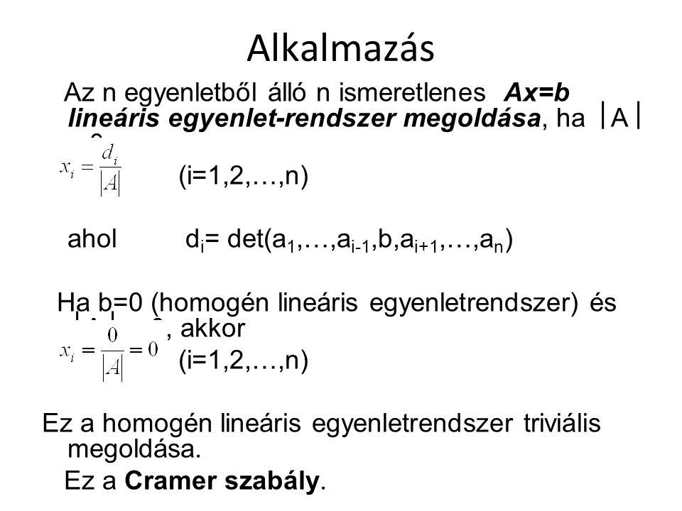 Alkalmazás Az n egyenletből álló n ismeretlenes Ax=b lineáris egyenlet-rendszer megoldása, ha A  0: