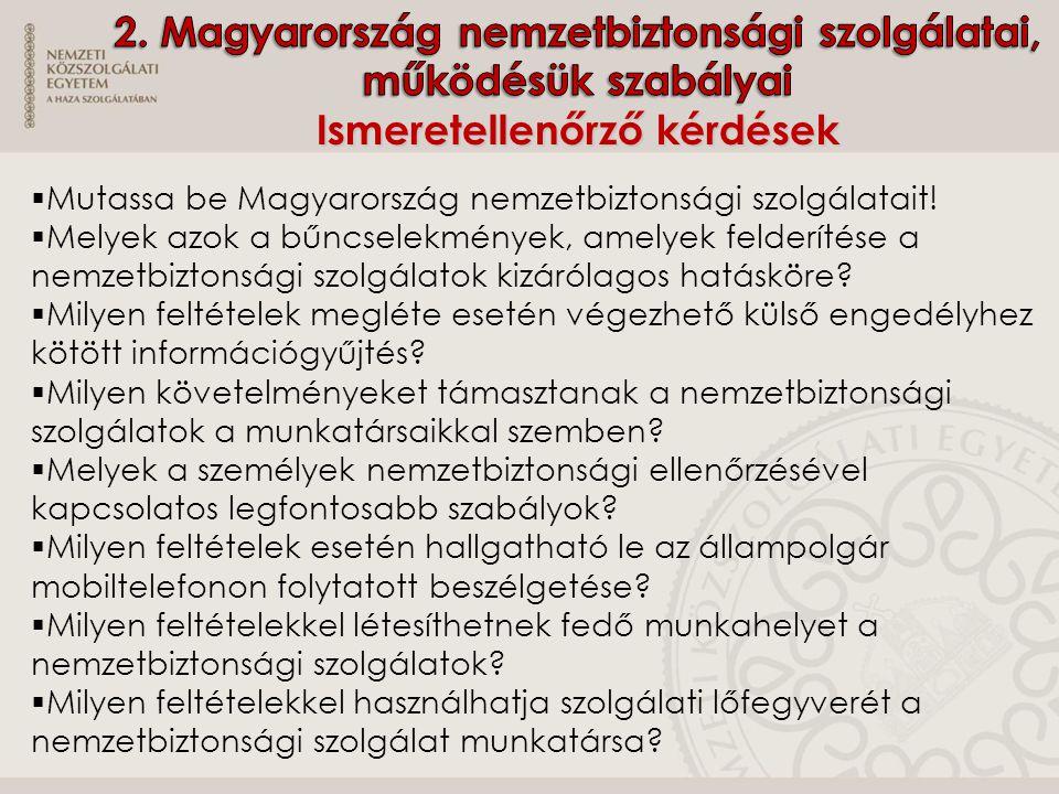 2. Magyarország nemzetbiztonsági szolgálatai, működésük szabályai Ismeretellenőrző kérdések