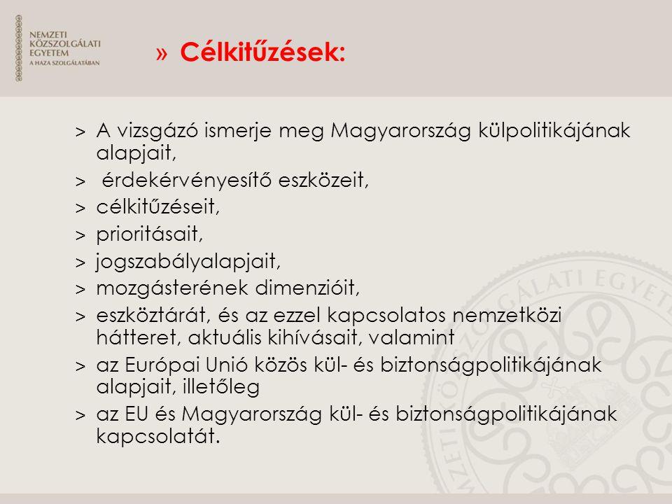 Célkitűzések: A vizsgázó ismerje meg Magyarország külpolitikájának alapjait, érdekérvényesítő eszközeit,