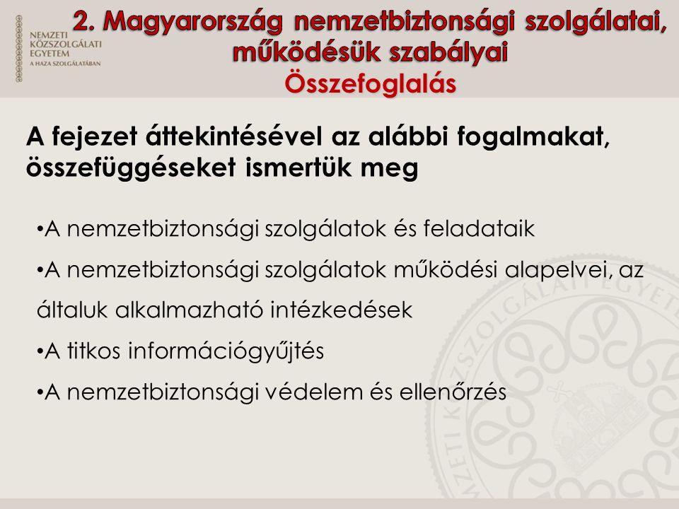 2. Magyarország nemzetbiztonsági szolgálatai, működésük szabályai Összefoglalás