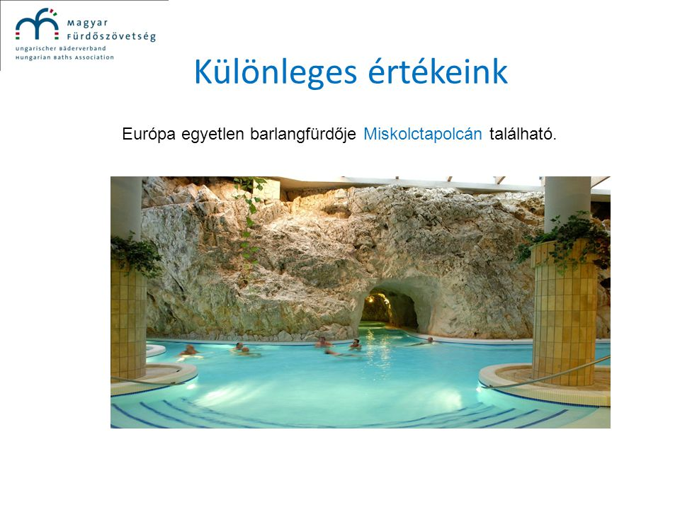 Európa egyetlen barlangfürdője Miskolctapolcán található.