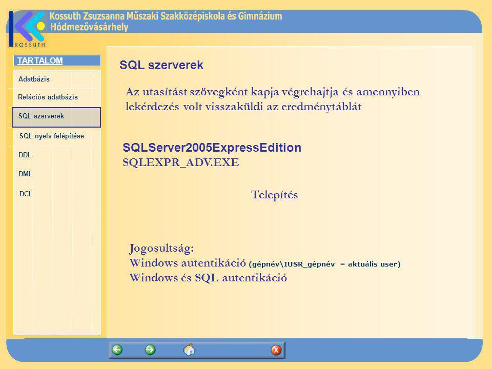 SQL szerverek Az utasítást szövegként kapja végrehajtja és amennyiben lekérdezés volt visszaküldi az eredménytáblát.