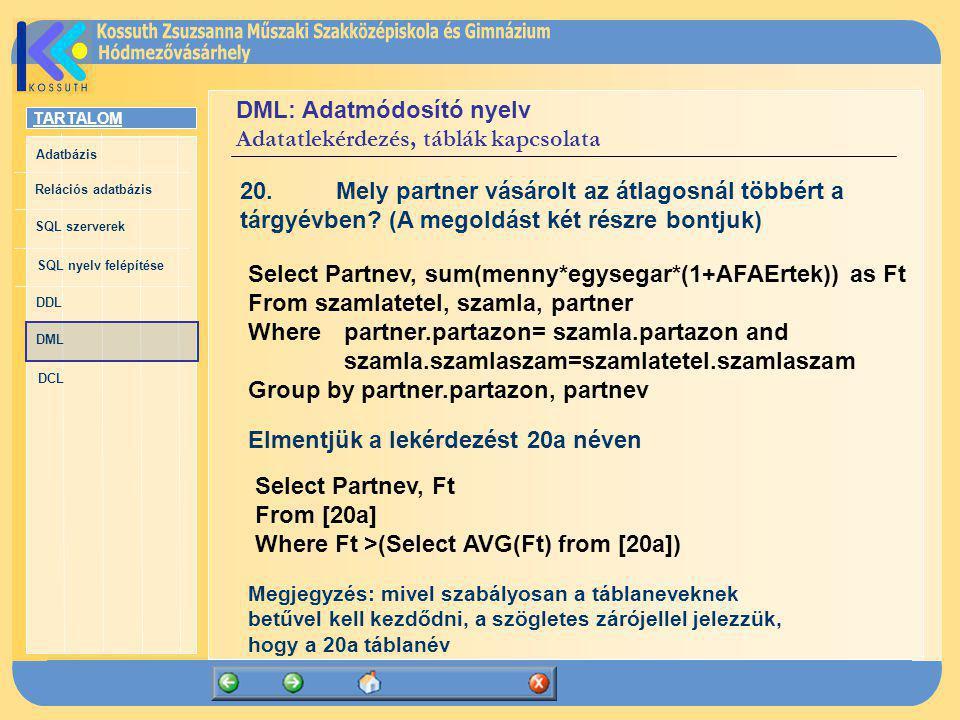 DML: Adatmódosító nyelv Adatatlekérdezés, táblák kapcsolata