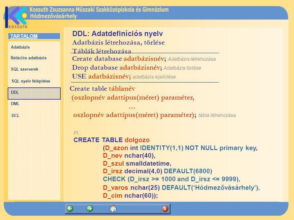 DDL: Adatdefiníciós nyelv Adatbázis létrehozása, törlése
