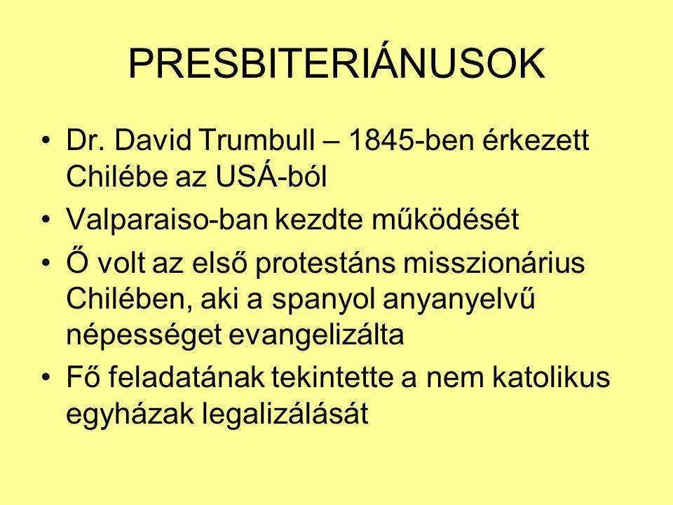 PRESBITERIÁNUSOK Dr. David Trumbull – 1845-ben érkezett Chilébe az USÁ-ból. Valparaiso-ban kezdte működését.