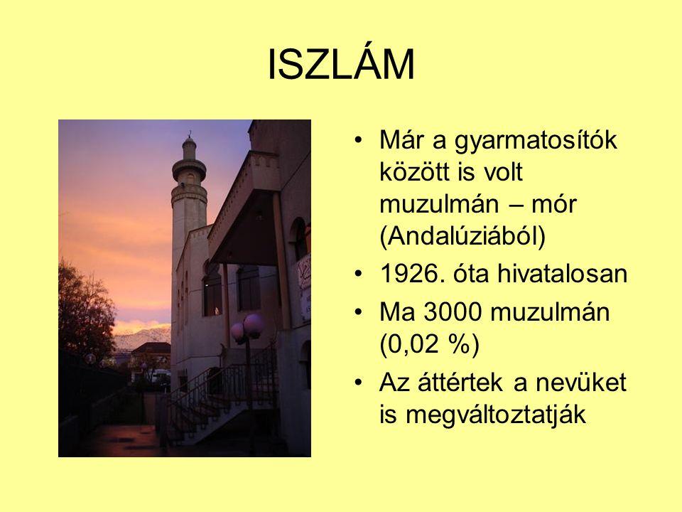 ISZLÁM Már a gyarmatosítók között is volt muzulmán – mór (Andalúziából) 1926. óta hivatalosan. Ma 3000 muzulmán (0,02 %)