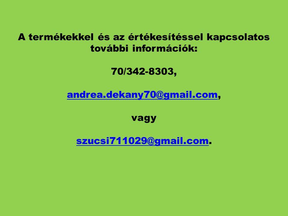 A termékekkel és az értékesítéssel kapcsolatos további információk: 70/342-8303, andrea.dekany70@gmail.com, vagy szucsi711029@gmail.com.