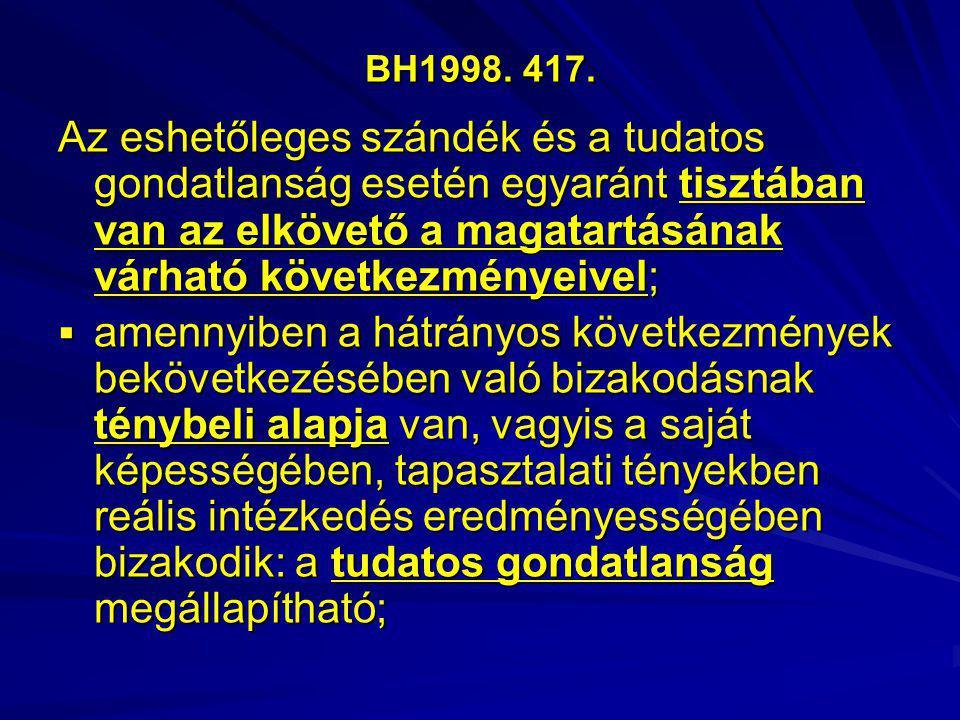 BH1998. 417. Az eshetőleges szándék és a tudatos gondatlanság esetén egyaránt tisztában van az elkövető a magatartásának várható következményeivel;