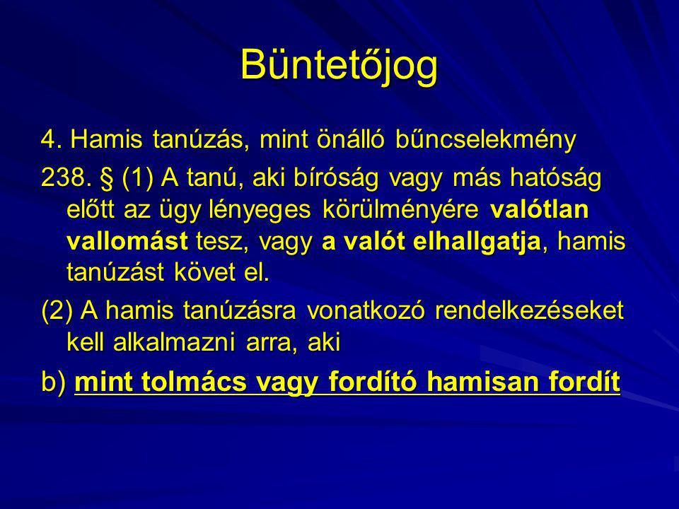 Büntetőjog b) mint tolmács vagy fordító hamisan fordít
