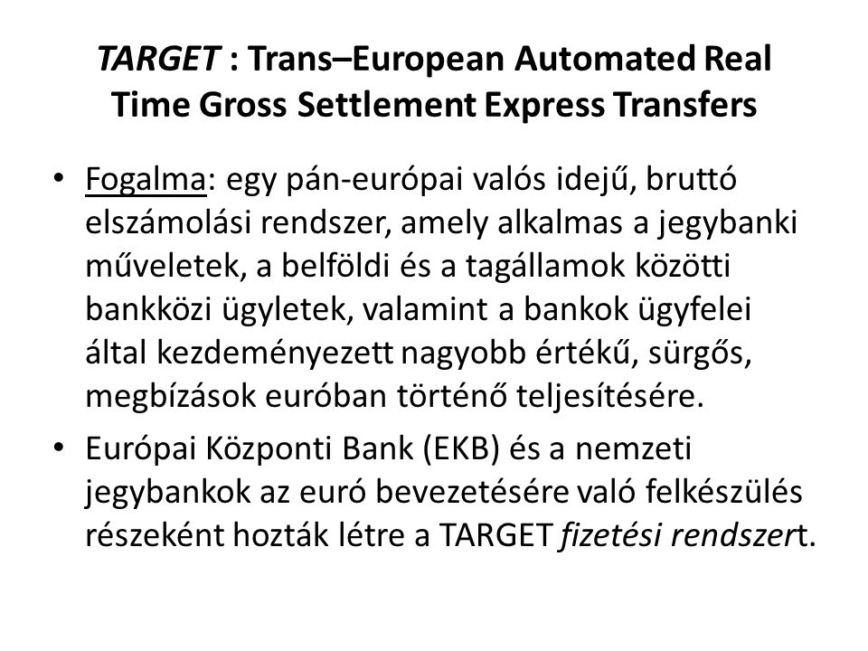 TARGET : Trans–European Automated Real Time Gross Settlement Express Transfers