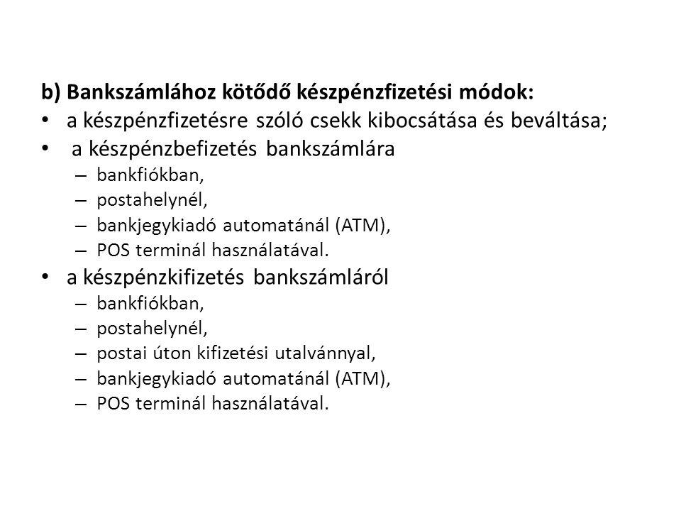 b) Bankszámlához kötődő készpénzfizetési módok: