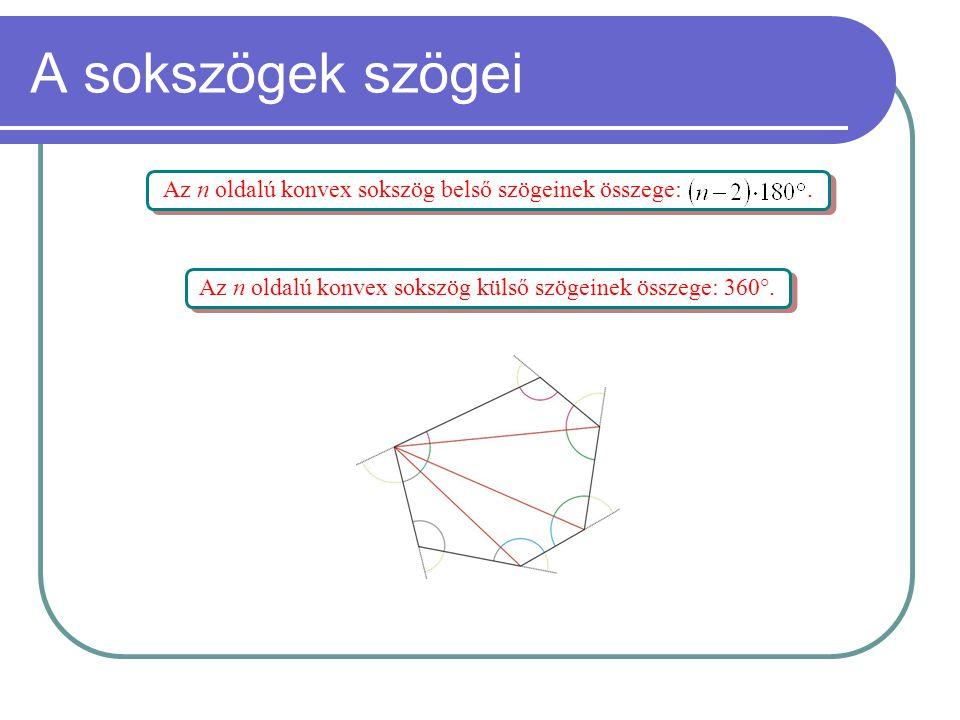 A sokszögek szögei Az n oldalú konvex sokszög belső szögeinek összege: .