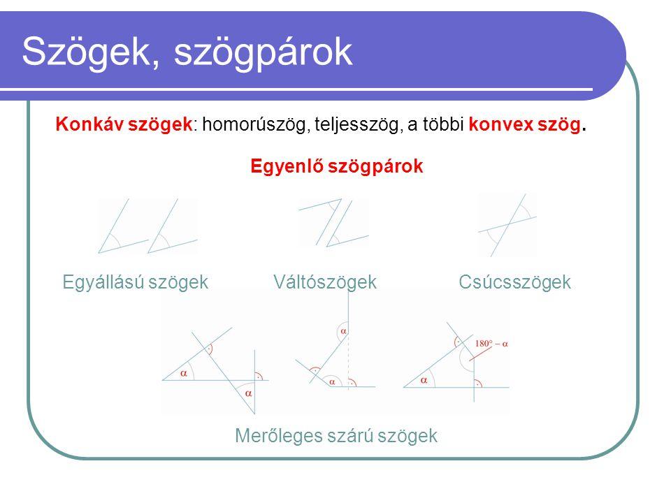 Szögek, szögpárok Konkáv szögek: homorúszög, teljesszög, a többi konvex szög. Egyenlő szögpárok. Egyállású szögek.