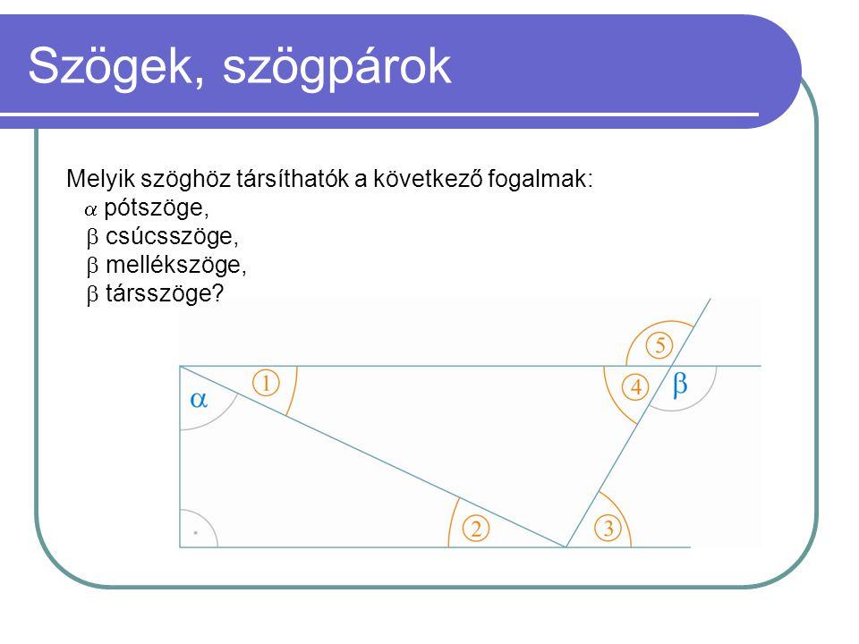 Szögek, szögpárok Melyik szöghöz társíthatók a következő fogalmak: