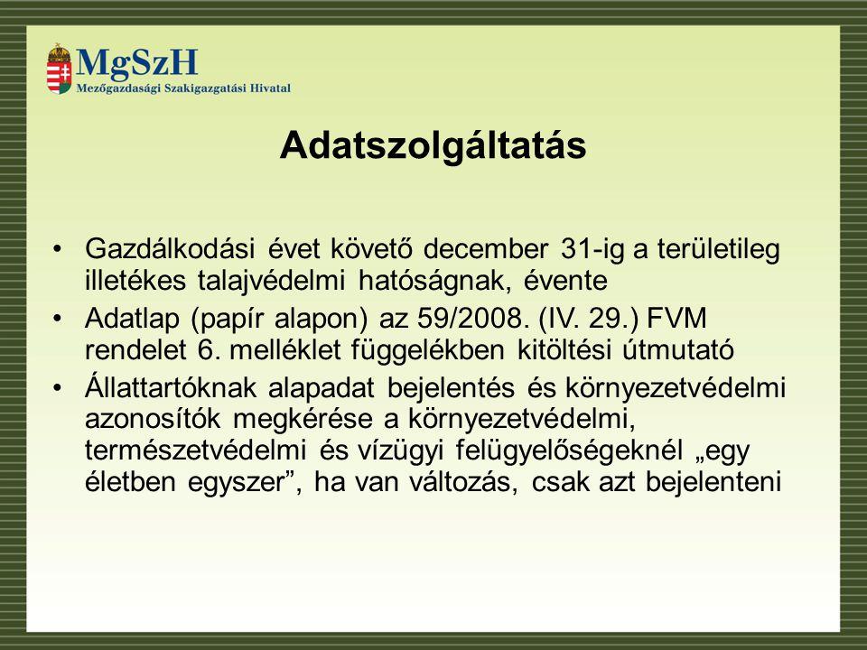 Adatszolgáltatás Gazdálkodási évet követő december 31-ig a területileg illetékes talajvédelmi hatóságnak, évente.