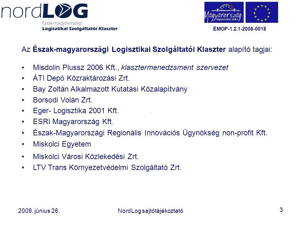 Klasztertagok Az Észak-magyarországi Logisztikai Szolgáltatói Klaszter alapító tagjai: Misdolin Plussz 2006 Kft., klasztermenedzsment szervezet.