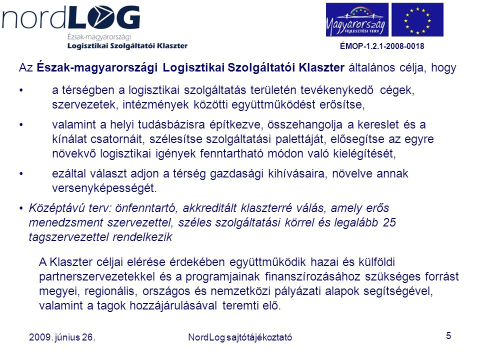 Általános cél Az Észak-magyarországi Logisztikai Szolgáltatói Klaszter általános célja, hogy.
