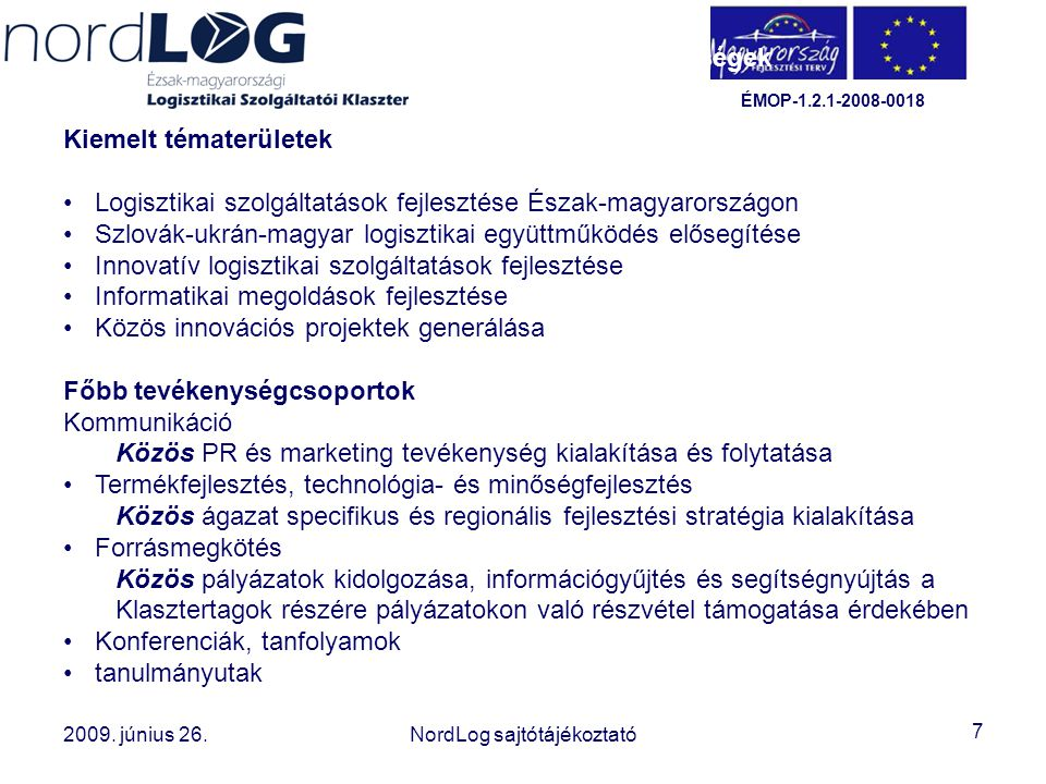 Témák, tevékenységek Kiemelt tématerületek. Logisztikai szolgáltatások fejlesztése Észak-magyarországon.