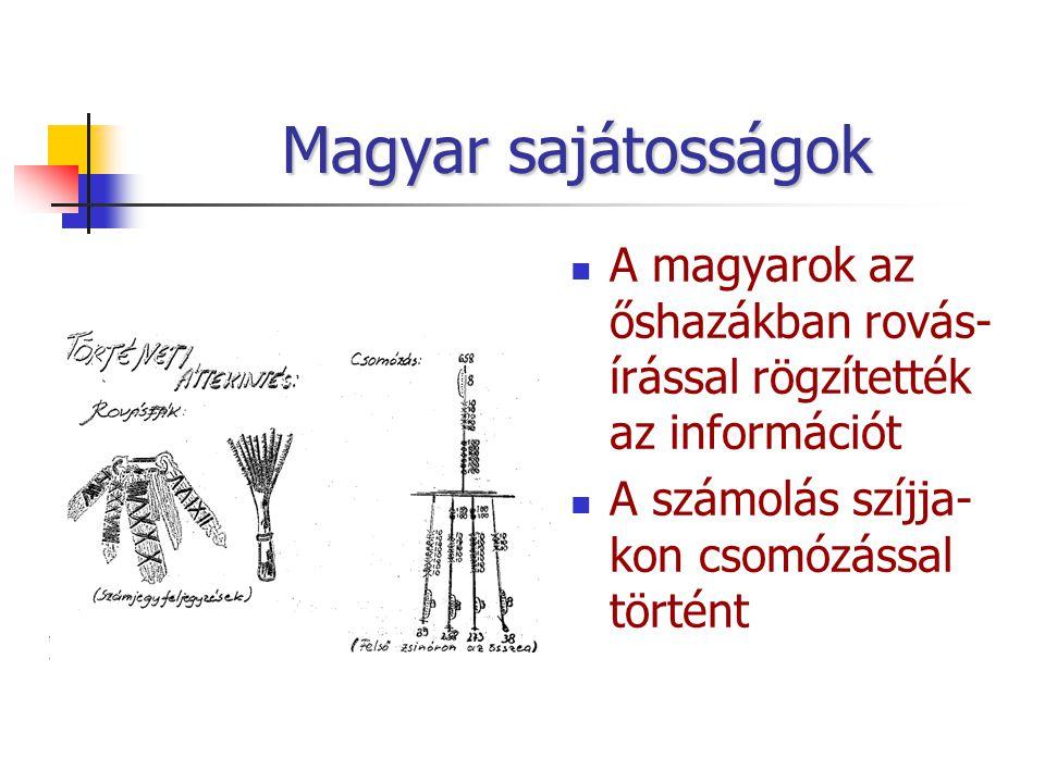 Magyar sajátosságok A magyarok az őshazákban rovás-írással rögzítették az információt.