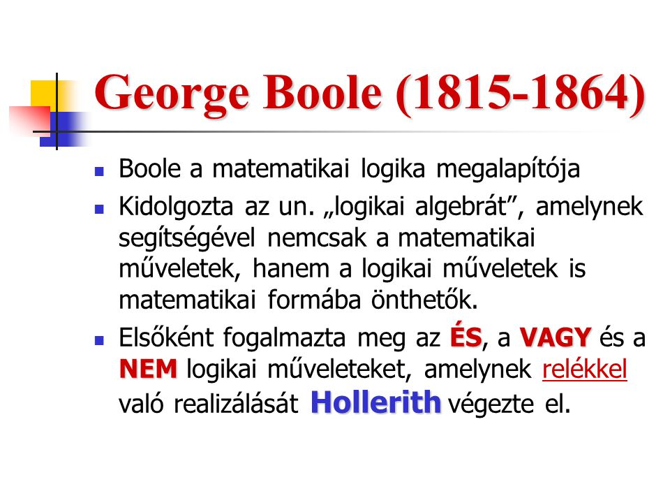 George Boole (1815-1864) Boole a matematikai logika megalapítója