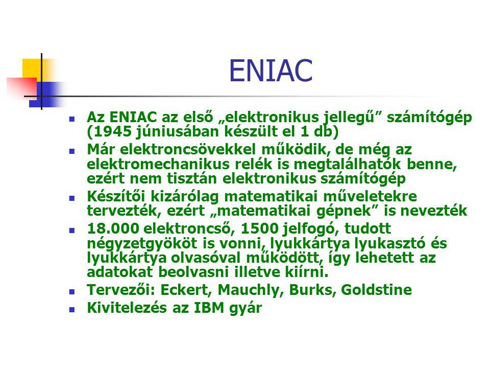 """ENIAC Az ENIAC az első """"elektronikus jellegű számítógép (1945 júniusában készült el 1 db)"""