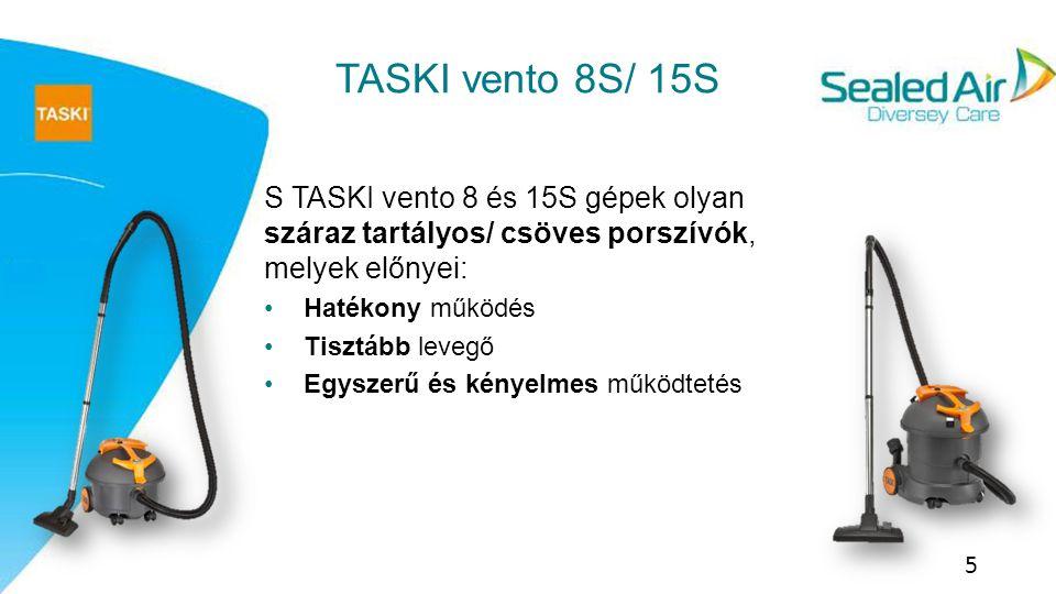 TASKI vento 8S/ 15S S TASKI vento 8 és 15S gépek olyan száraz tartályos/ csöves porszívók, melyek előnyei: