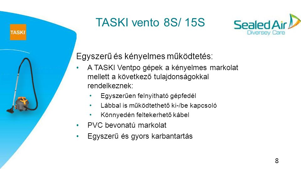 TASKI vento 8S/ 15S Egyszerű és kényelmes működtetés: