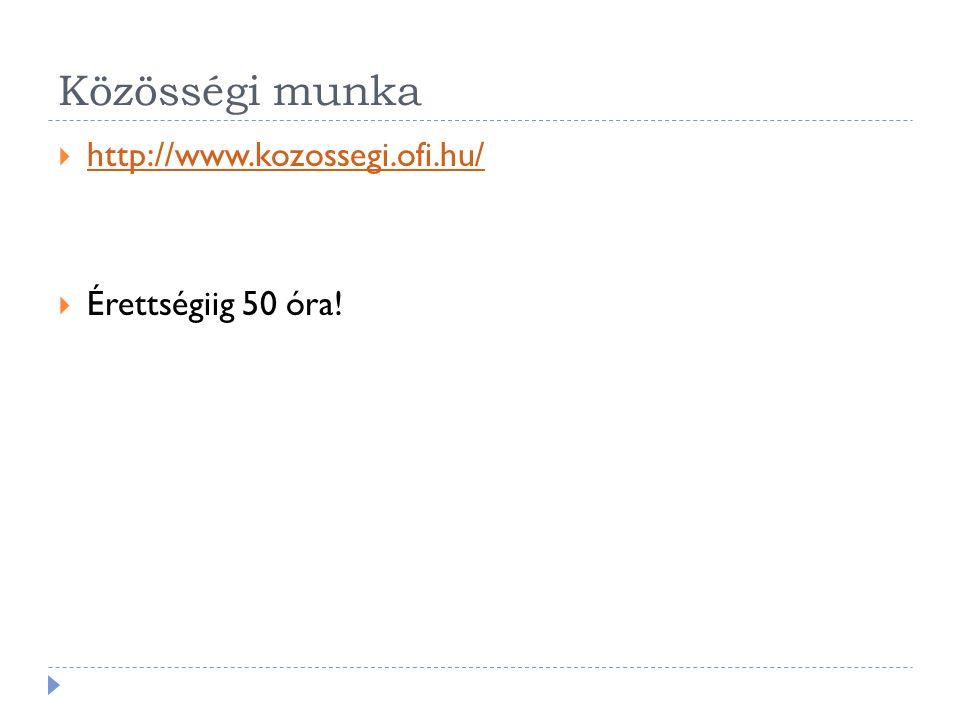 Közösségi munka http://www.kozossegi.ofi.hu/ Érettségiig 50 óra!