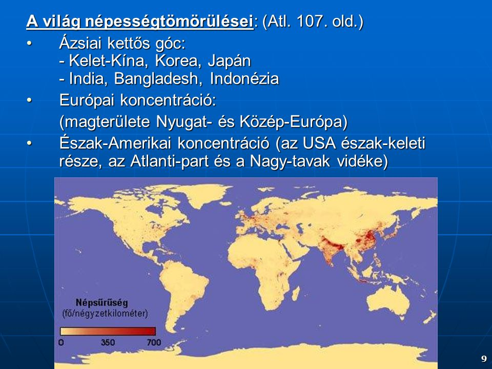 A világ népességtömörülései: (Atl. 107. old.)