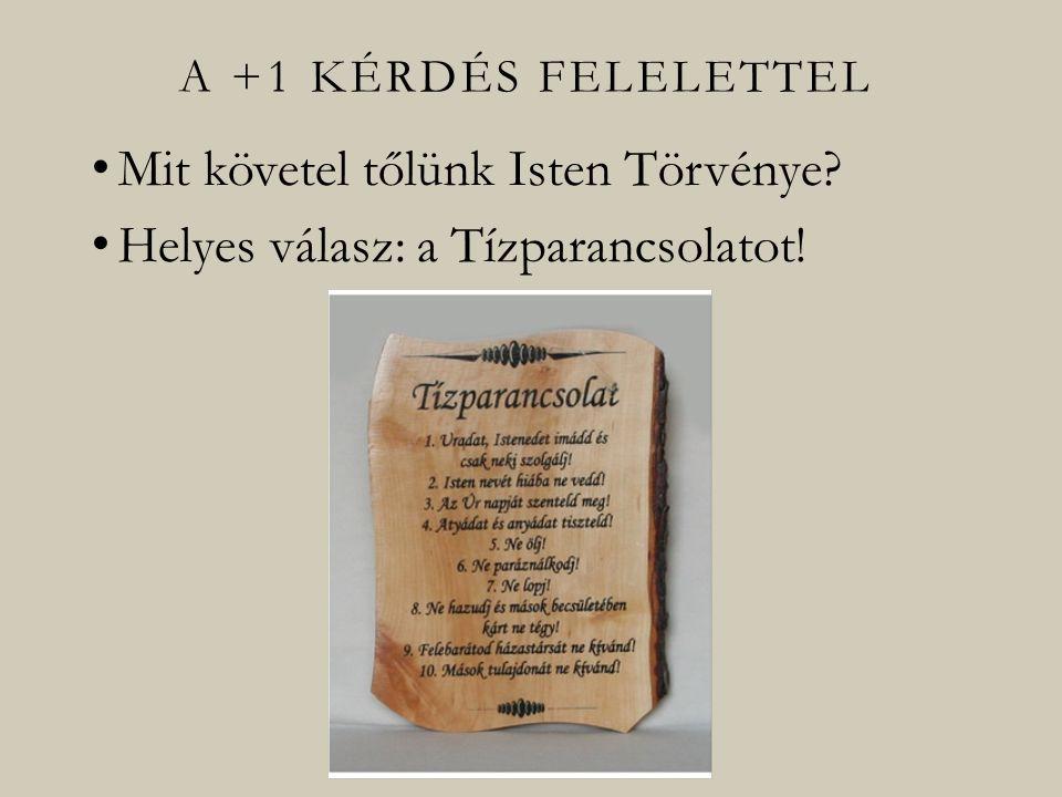 Mit követel tőlünk Isten Törvénye Helyes válasz: a Tízparancsolatot!