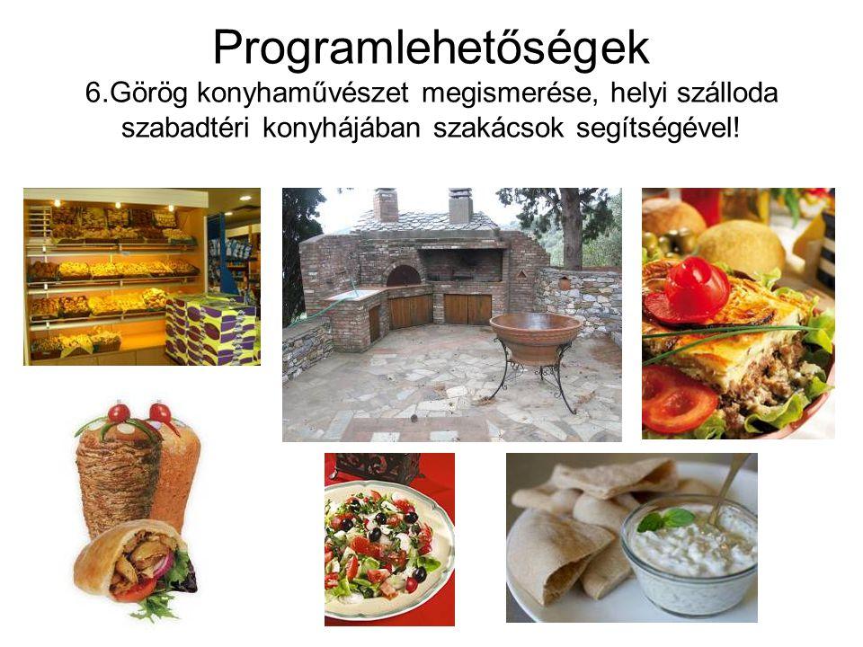 Programlehetőségek 6.Görög konyhaművészet megismerése, helyi szálloda szabadtéri konyhájában szakácsok segítségével!