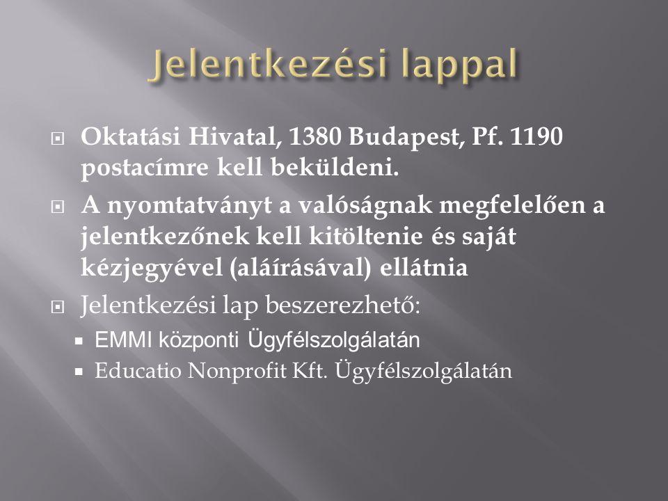 Jelentkezési lappal Oktatási Hivatal, 1380 Budapest, Pf. 1190 postacímre kell beküldeni.