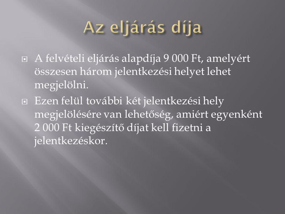 Az eljárás díja A felvételi eljárás alapdíja 9 000 Ft, amelyért összesen három jelentkezési helyet lehet megjelölni.