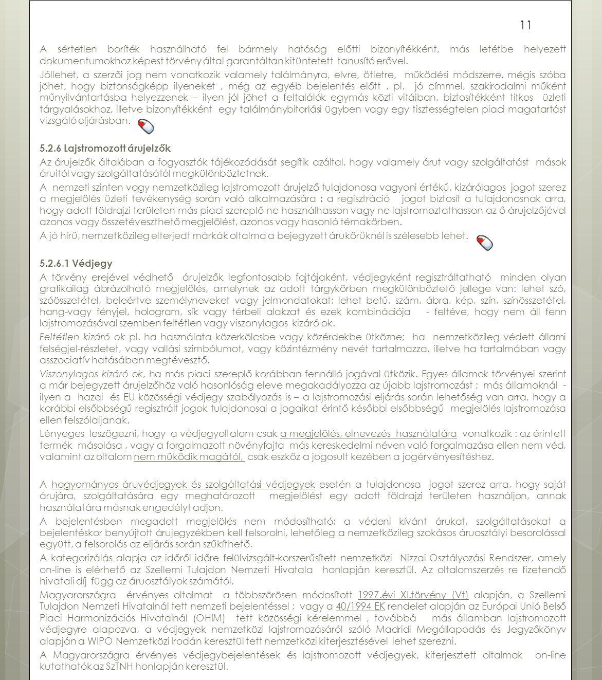 A sértetlen boríték használható fel bármely hatóság előtti bizonyítékként, más letétbe helyezett dokumentumokhoz képest törvény által garantáltan kitüntetett tanusító erővel.