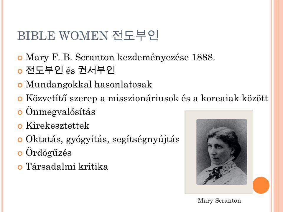BIBLE WOMEN 전도부인 Mary F. B. Scranton kezdeményezése 1888. 전도부인 és 권서부인