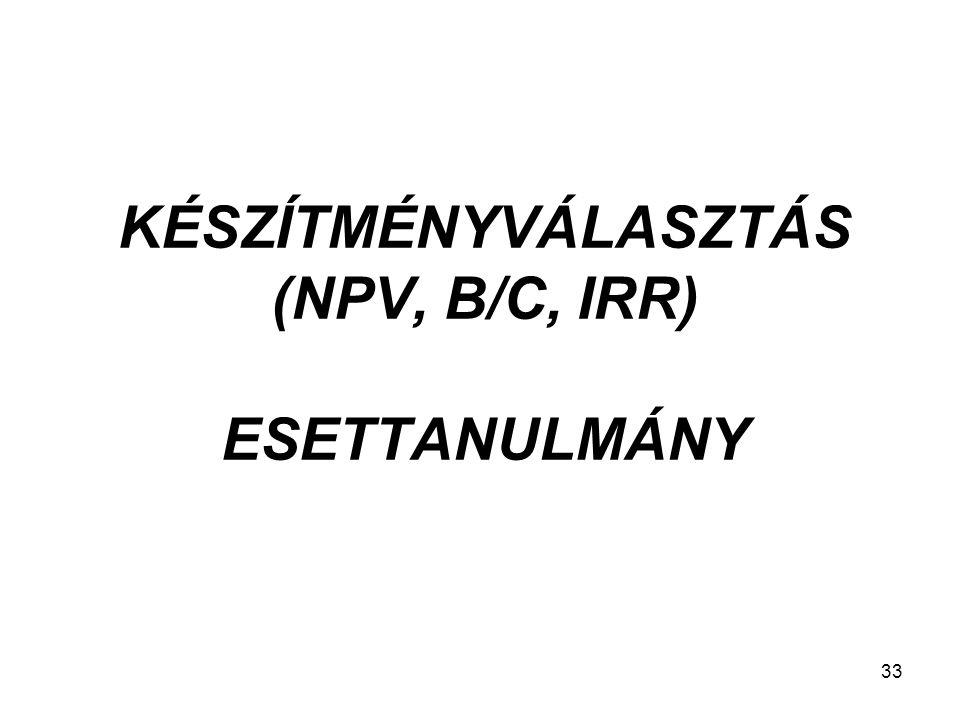 KÉSZÍTMÉNYVÁLASZTÁS (NPV, B/C, IRR) ESETTANULMÁNY
