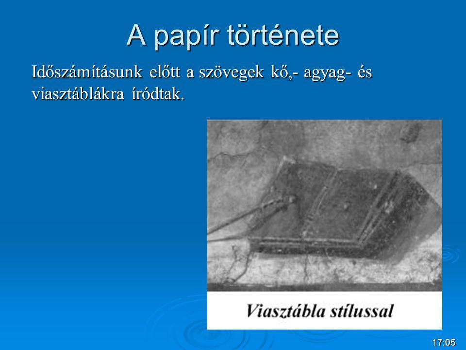 A papír története Időszámításunk előtt a szövegek kő,- agyag- és viasztáblákra íródtak. 04:38