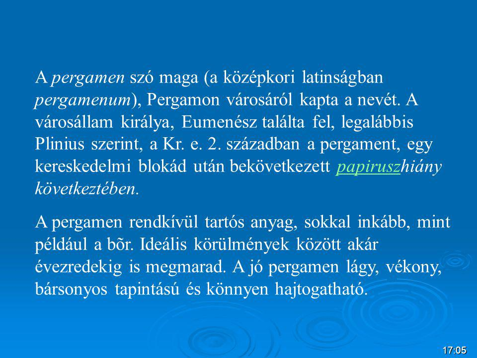 A pergamen szó maga (a középkori latinságban pergamenum), Pergamon városáról kapta a nevét. A városállam királya, Eumenész találta fel, legalábbis Plinius szerint, a Kr. e. 2. században a pergament, egy kereskedelmi blokád után bekövetkezett papiruszhiány következtében.