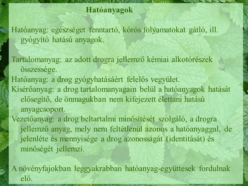 Hatóanyagok Hatóanyag: egészséget fenntartó, kórós folyamatokat gátló, ill. gyógyító hatású anyagok.