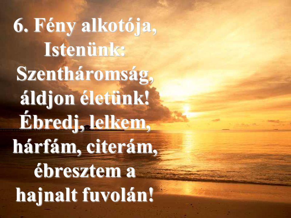 6. Fény alkotója, Istenünk: Szentháromság, áldjon életünk