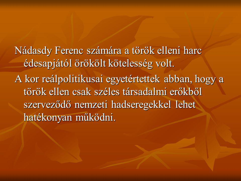 Nádasdy Ferenc számára a török elleni harc édesapjától örökölt kötelesség volt.