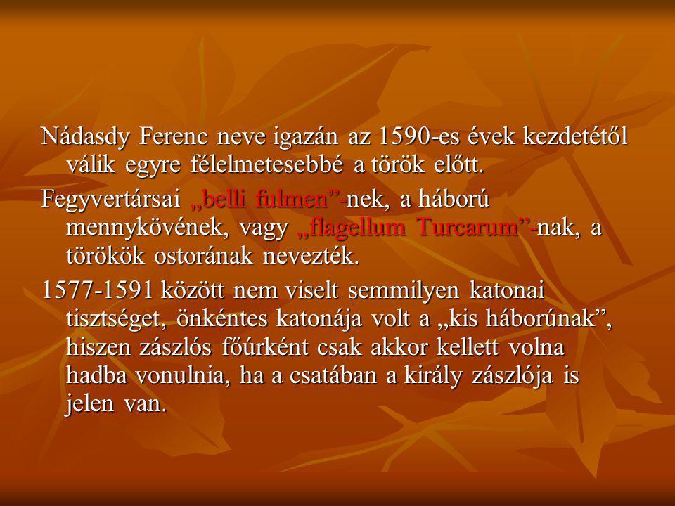 Nádasdy Ferenc neve igazán az 1590-es évek kezdetétől válik egyre félelmetesebbé a török előtt.