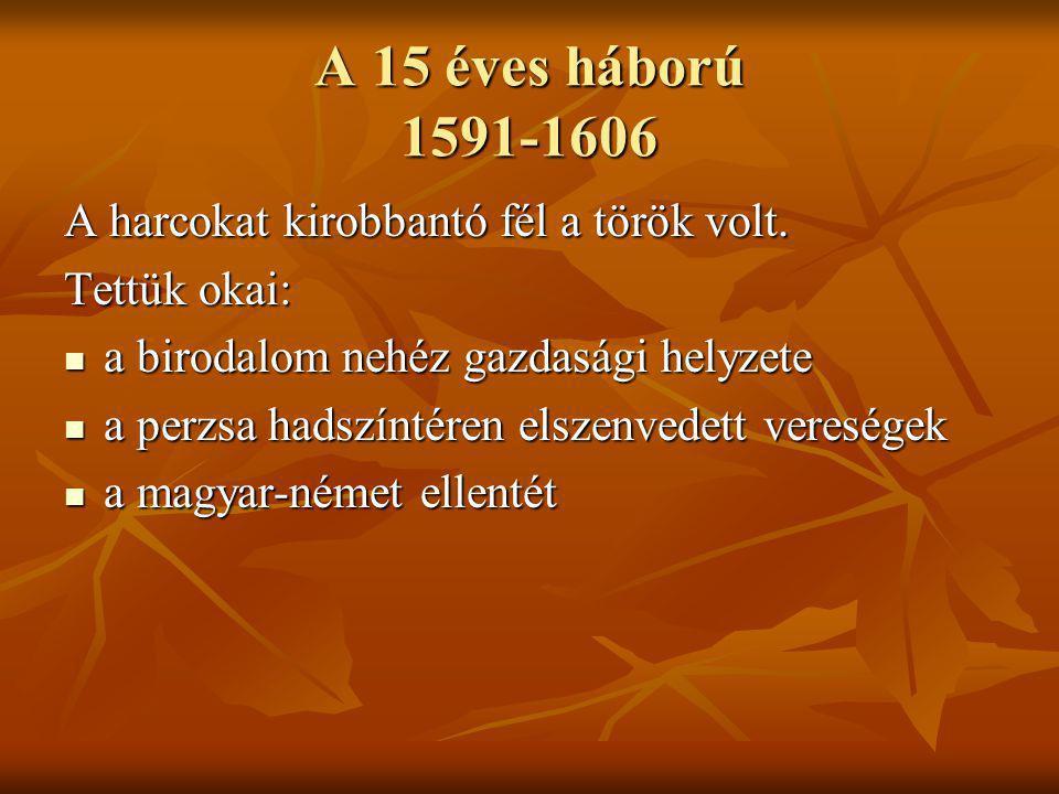A 15 éves háború 1591-1606 A harcokat kirobbantó fél a török volt.