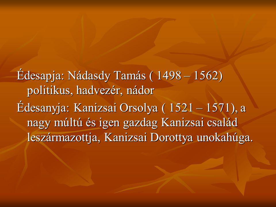 Édesapja: Nádasdy Tamás ( 1498 – 1562) politikus, hadvezér, nádor