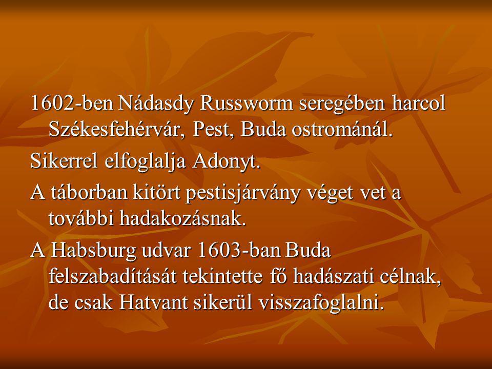 1602-ben Nádasdy Russworm seregében harcol Székesfehérvár, Pest, Buda ostrománál.
